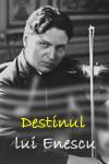 Destinul lui George Enescu