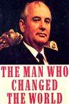 Oameni care au schimbat istoria – Mihail Gorbaciov
