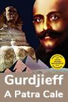 Maeștrii înțelepciunii – Georges Gurdjieff și A Patra Cale