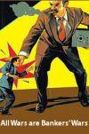 Toate razboaiele sunt create de bancheri Toate războaiele sunt create de bancheri