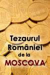 Tezaurul României de la Moscova. Inventarul unei istorii de o sută de ani