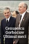 Ceaușescu – Gorbaciov, ultimul meci