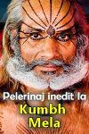 Pelerinaj inedit la Kumbh Mela