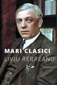 Mari clasici: Liviu Rebreanu